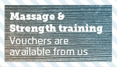 Massage and Strength training - vouchers are available from us